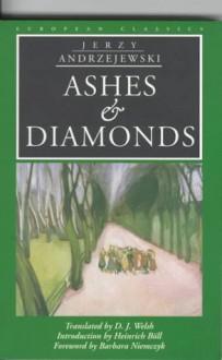 Ashes and Diamonds - Jerzy Andrzejewski, Heinrich Böll, D.J. Welsh, Barbara Niemczyk