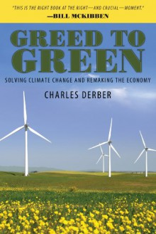 Greed to Green: Solving Climate Change and Remaking the Economy - Charles Derber