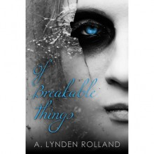 Of Breakable Things - A. Lynden Rolland