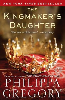 The Kingmaker's Daughter (The Cousins' War) - Philippa Gregory