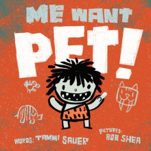 Me Want Pet! - Tammi Sauer,Bob Shea