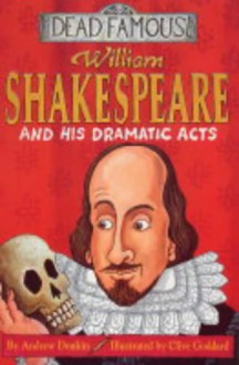 William Shakespeare and His Dramatic Acts - Andrew Donkin