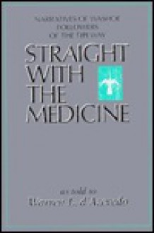 Straight With the Medicine - Warren L. D'Azevedo