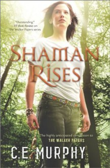 Shaman Rises (The Walker Papers) - C.E. Murphy