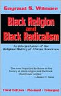 Black Religion and Black Radicalism: An Interpretation of the Religious History of African Americans - Gayraud S. Wilmore