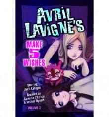 Avril Lavigne's Make 5 Wishes, Vol. 2 - Camilla d'Errico, Joshua Dysart, Avril Lavigne