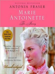 Marie Antoinette: The Journey - Antonia Fraser, Donada Peters