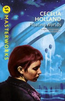 Floating Worlds - Cecelia Holland