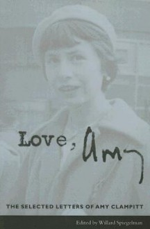 Love, Amy: The Selected Letters of Amy Clampitt - Amy Clampitt