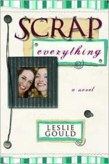 Scrap Everything - Leslie Gould