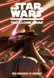 Star Wars: The Clone Wars - The Colossus of Destiny (Star Wars: Clone Wars - Jeremy Barlow