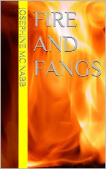 Fire and Fangs - Josephine Mc Nabb