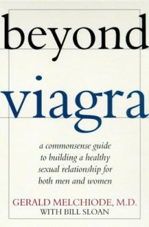 Beyond Viagra: A Common-Sense Guide to Building a Healthy Sexual Relationship For Men & Women - Gerald Melchiode, Bill Sloan