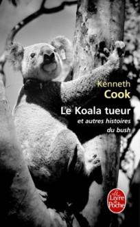 Le Koala tueur et autres histoires du bush - Kenneth Cook,Mireille Vignol