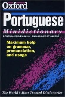 The Oxford Portuguese Minidictionary - Lia Raitt, John Whitlam