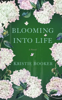 Blooming Into Life - Kristie Booker