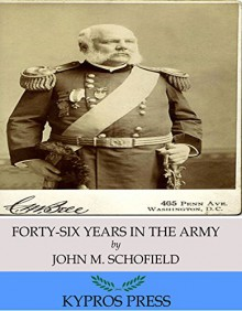 Forty-Six Years in the Army - John M. Schofield