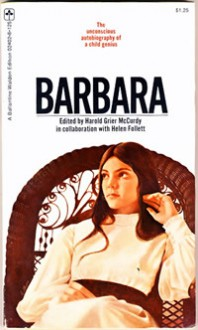 Barbara: The Unconscious Autobiography of a Child Genius - Barbara Newhall Follett