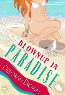 Blownup in Paradise - Deborah Brown