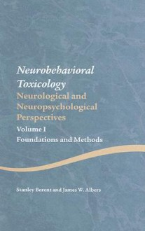 Neurobehavioral Toxicology: Neurobehavioral and Neuropsychological Perspectives, Foundations and Methods - Stanley Berent