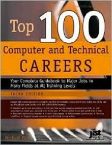 Top 100 Computer and Technical Careers: Your Complete Guidebook to Major Jobs in Many Fields at All Training Levels (Top 100 Computer & Technical Careers) - Michael Farr