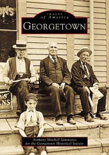 Georgetown, Massachusetts (Images of America Series) - Anthony Sammarco, Georgetown Historical Society Staff