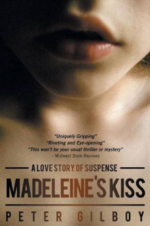 Madeleine's Kiss - a love story of suspense - Peter Gilboy