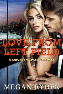 Love From Left Field (Knights of Passion, #2) - Megan Ryder