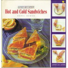 Step-By-Step Hot and Cold Sandwiches - Carol Bowen