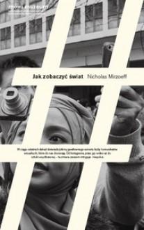 Jak zobaczyć świat - Nicholas Mirzoeff, Łukasz Zaremba