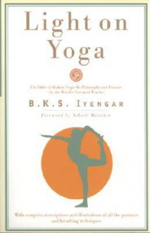 Light on Yoga: The Bible of Modern Yoga... - B.K.S. Iyengar, Yehudi Menuhin