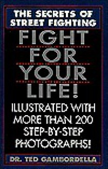 Fight for Your Life!: The Secrets of Street Fighting - Theodore L. Gambordella