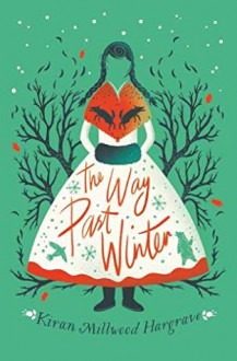 The Way Past Winter - Kiran Millwood Hargrave