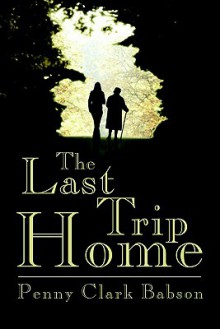 The Last Trip Home - Penny Clark Babson