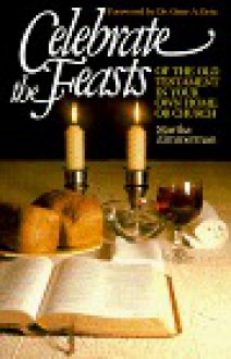 Celebrate the Feasts of the Old Testament in Your Own Home or Church - Martha Zimmerman