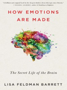 How Emotions Are Made: The Secret Life of the Brain - Lisa Feldman Barrett