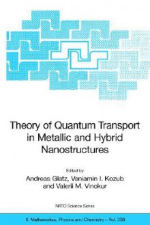 Theory of Quantum Transport in Metallic and Hybrid Nanostructures - Andreas Glatz, Veniamin I. Kozub, Valerii M. Vinokur