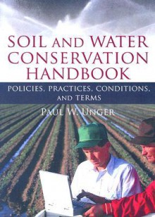 Soil And Water Conservation Handbook: Policies, Practices, Conditions, And Terms - Paul W. Unger