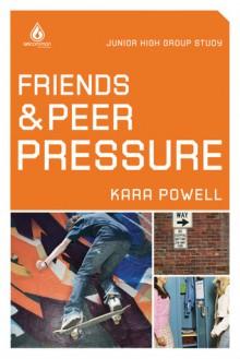 Friends and Peer Pressure - Kara Powell