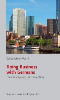 Doing Business with Germans: Their Perception, Our Perception - Sylvia Schroll-Machl