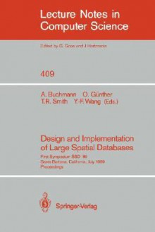 Design and Implementation of Large Spatial Databases: First Symposium Ssd '89. Santa Barbara, California, July 17/18, 1989. Proceedings - Alex Buchmann, Alex Buchmann