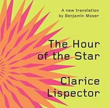 The Hour of the Star - Colm Tóibín,Clarice Lispector,Benjamin Moser,Melissa Broder