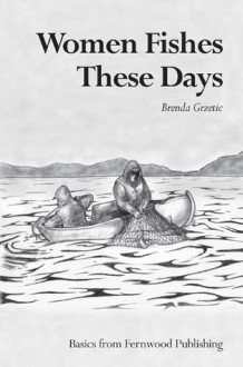 Women Fishes These Days - Brenda Grzetic