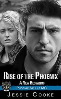 Rise of the Phoenix (Phoenix Skulls MC #1) - Jessie Cooke