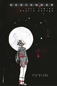 Descender Volume 1: Tin Stars (Descender Tp) - Jeff Lemire,Dustin Nguyen,Dustin Nguyen