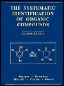 The Systematic Identification of Organic Compounds - Ralph L. Shriner