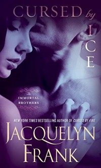 Cursed by Ice: The Immortal Brothers - Jacquelyn Frank