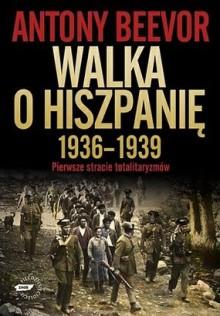 Walka o Hiszpanię 1936-1939 - Antony Beevor