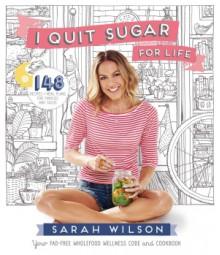 I Quit Sugar for Life - Sarah Wilson