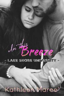 In this Breeze (Lake Shore University Book 1) - Kathleen Mareé